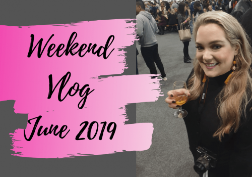 Weekend Vlog – June 2019