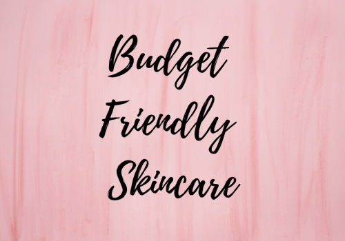 Budget Friendly Skincare