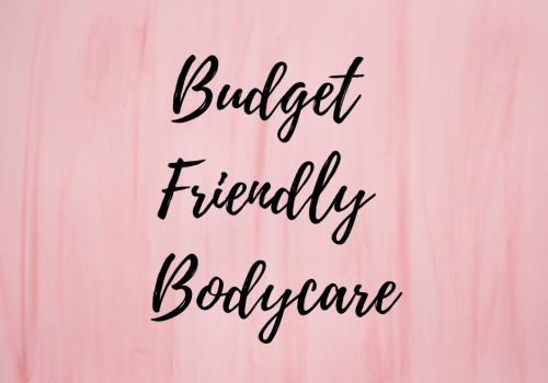 Budget Friendly Bodycare