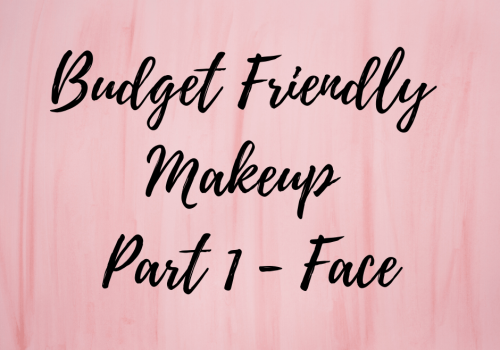 Budget Friendly Makeup Part 1 – Face