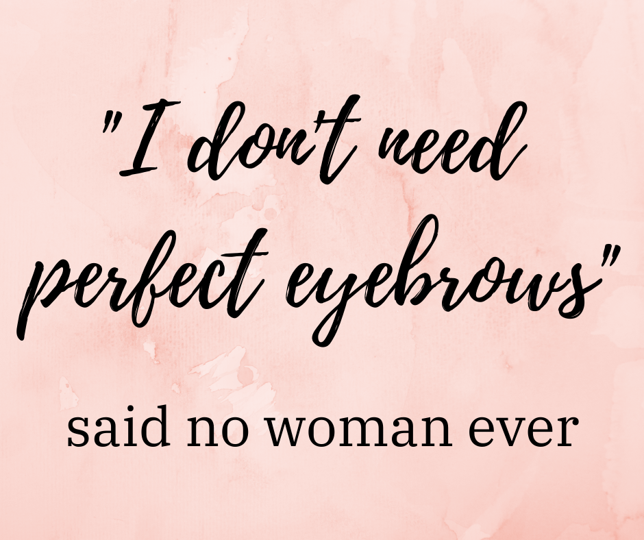 We all need perfect eyebrows!